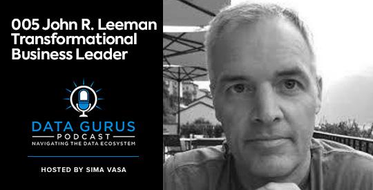 John R. Leeman - Transformational Business Leader Data Gurus Podcast