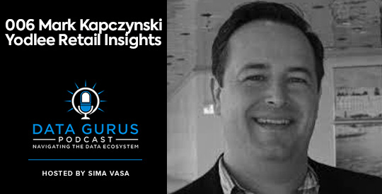 Mark Kapczynski - Yodlee Retail Insights Data Gurus Podcast