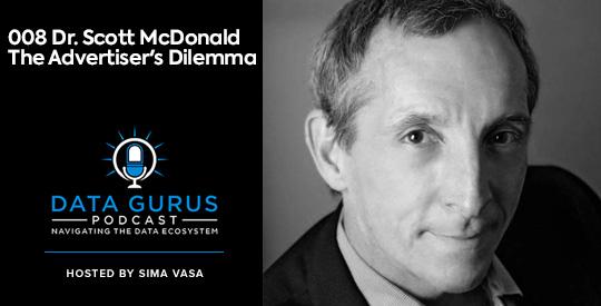 Dr. Scott McDonald - The Advertiser's Dilemma Data Gurus Podcast
