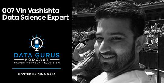 Vin Vashishta - Data Science Expert Data Gurus Podcast