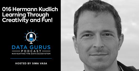 Hermann Kudlich Learning Through Creativity and Fun! Data Gurus Podcast