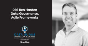 Ben Harden - Data Governance, Agile Frameworks   Ep. 036
