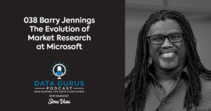 Barry Jennings The Evolution of Market Research at Microsoft | Ep. 038