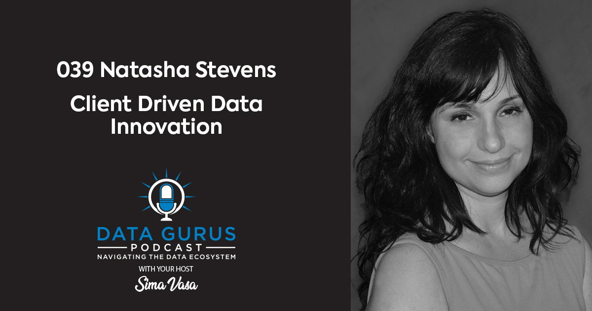Natasha Stevens Client Driven Data Innovation | Ep. 039