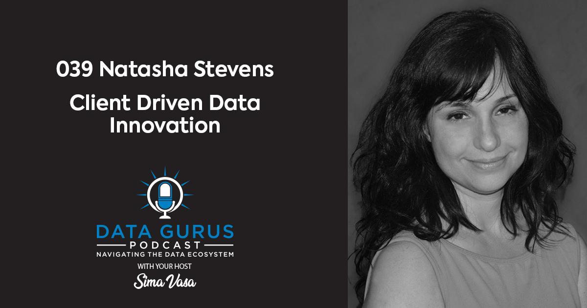 Natasha Stevens Client Driven Data Innovation | Ep. 039