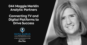 Maggie Merklin Analytic Partners Connecting TV and Digital Platforms to Drive Success Data Gurus Podcast