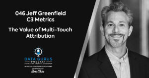 Jeff Greenfield C3 Metrics The Value of Multi-Touch Attribution Data Gurus Podcast