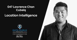 Lawrence Chan Cubeiq Location Intelligence Data Gurus Podcast
