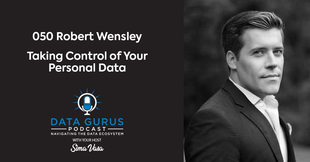 Robert Wensley - Taking Control of Your Personal Data | Ep. 050