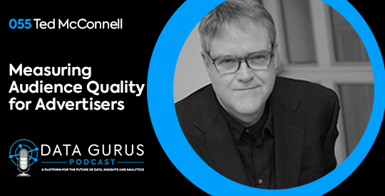 Ted McConnell - Measuring Audience Quality for Advertisers   Ep. 055